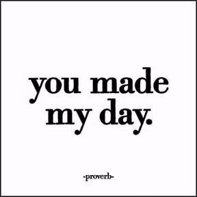 "Proverb: ""You made my day."" - Pi Style Boutique - Quotable Cards"
