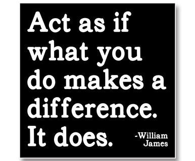 Act As If What You Do Makes A Difference. It Does - Quotable