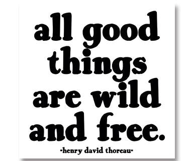 All Good Things Are Wild And Free - Quotable