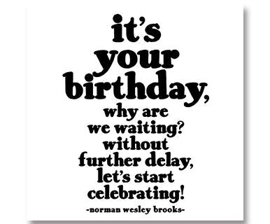 It's Your Birthday, Why Are We Waiting? Without Further Delay - Quotable