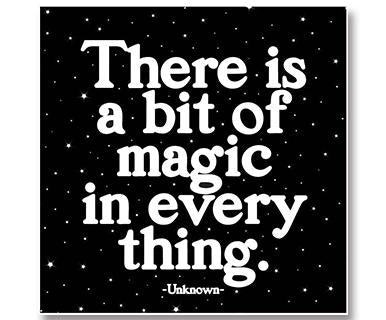 There Is A Bit Of Magic In Every Thing - Quotable
