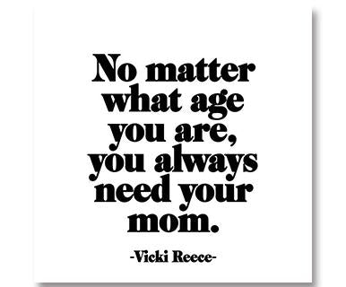 No Matter What Age You Are, You Always Need Your Mom - Quotable