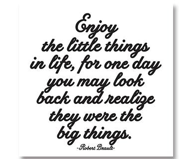 Enjoy The Little Things In Life - Quotable
