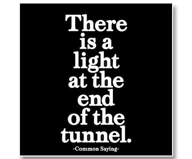 There Is A Light At The End Of The Tunnel - Quotable
