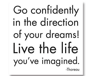 Live The Life You've Imagined. -Henry David Thoreau - Quotable