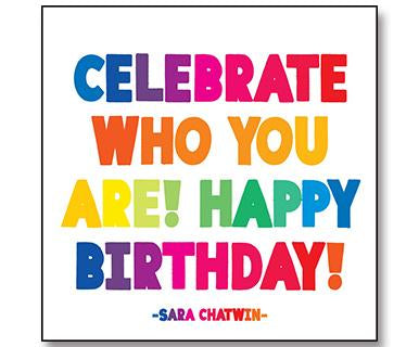 Celebrate Who You Are! Happy Birthday - Quotable