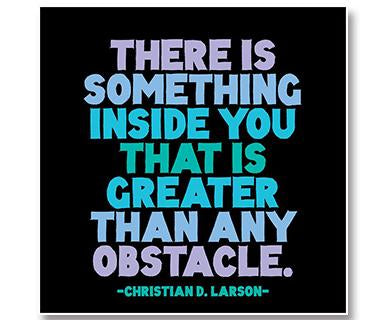 Know That There Is Something Inside You That Is Greater Than Any Obstacle - Quotable