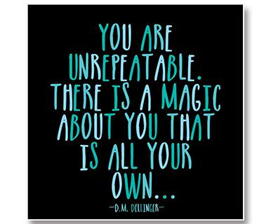 You Are Unrepeatable. There Is A Magic About You That Is All Your Own - Quotable