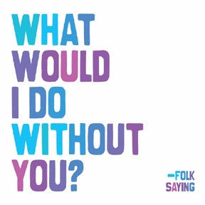 "Folk Saying: ""What would I do…"""
