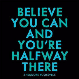 "Roosevelt: ""Believe you can and you're halfway there."" - Pi Style Boutique - Quotable Cards"