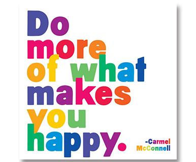Do More Of What Makes You Happy - Quotable