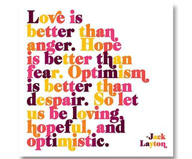 Love Is Better Than Anger. Hope Is Better Than Fear.  - Quotable