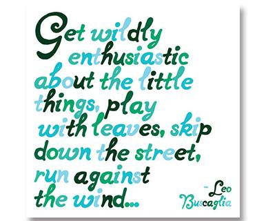 Get Wildly Enthusiastic About The Little Things, Play With Leaves - Quotable