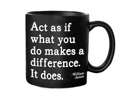 Act As If What You Do Makes A Difference - Quotable Mug