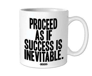 Proceed As If Success Is Inevitable - Quotable Mug