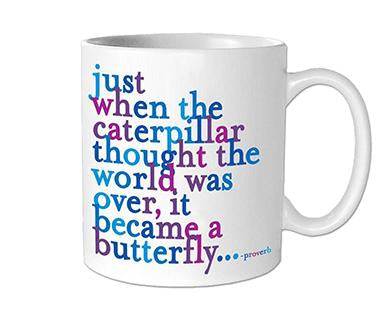 Just When The Caterpillar Thought The World Was Over - Quotable Mug