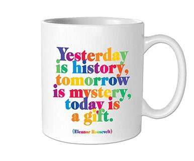 Yesterday Is History, Tomorrow Is Mystery, Today Is A Gift - Quotable Mug