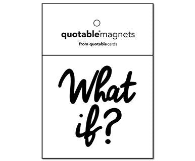 What If - Quotable Magnet