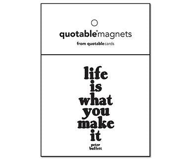 Life Is What You Make It - Quotable Magnet