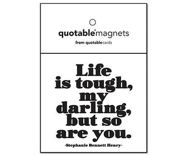 Life Is Tough My Darling, But So Are You - Quotable Magnet