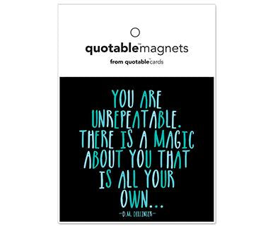 You Are Unrepeatable. There Is A Magic About You That Is All Your Own - Quotable Magnet