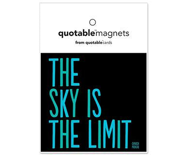 The Sky Is The Limit - Quotable Magnet
