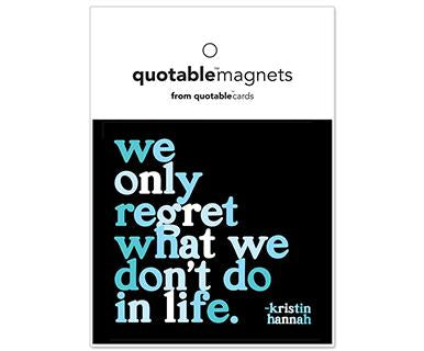 We Only Regret What We Don't Do In Life - Quotable Magnet