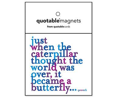 Just When The Caterpillar Thought The World Was Over - Quotable Magnet