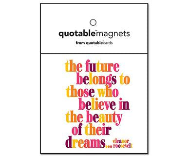 The Future Belongs To Those Who Believe In The Beauty Of Their Dreams - Quotable Magnet