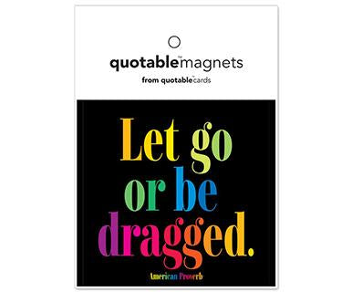 Lets Go Or Be Dragged - Quotable Magnet