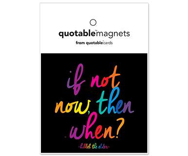 If Not Now Then When - Quotable Magnet