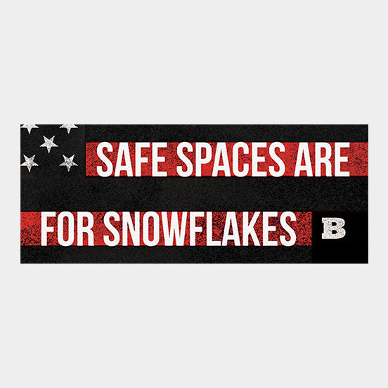 Safe Spaces Are For Snowflakes Bumper Sticker