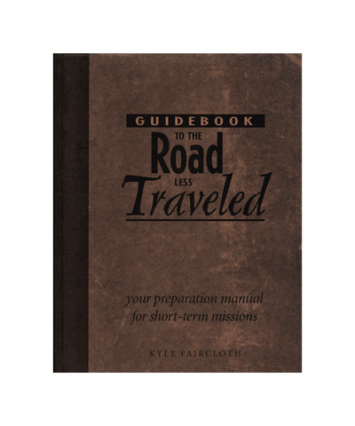 Guidebook to the Road Less Traveled Short Term Mission Ministry Faith