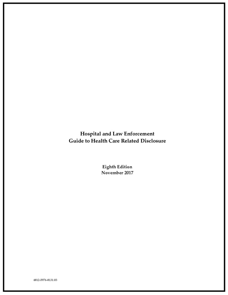 Hospital and Law Enforcement: Guide to Disclosure of Protected Health Information, 8th Edition (November 2017)