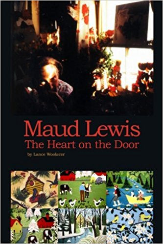 Maud Lewis The Heart on the Door by Lance Woolaver