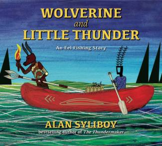 Wolverine and Little Thunder: An Eel Fishing Story by Alan Syliboy