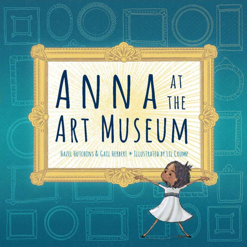 Anna at the Art Museum by Hazel Hutchins & Gail Herbert, Illustrated by Lil Crump