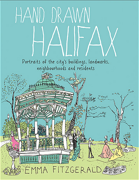 Hand Drawn Halifax: Portraits of the city's buildings, landmarks, neighbourhoods and residents by Emma FitzGerald