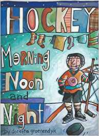 Hockey Morning, Noon and Night by Doretta Groenendyk