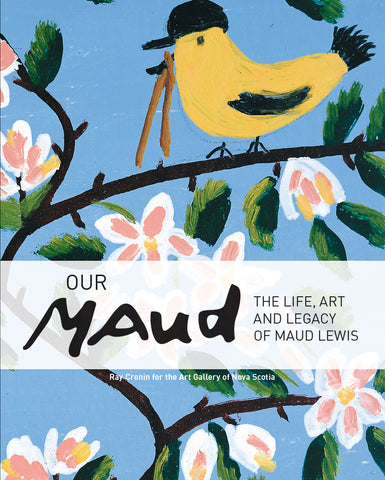 Our Maud: The Life Art and Legacy of Maud Lewis