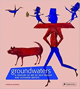 Groundwaters: A Century of Art by Self-Taught And Outsider Artists (hardcover)