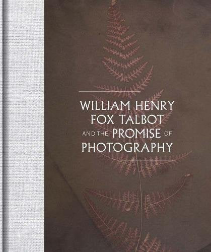 William Henry Fox Talbot and the Promise of Photography