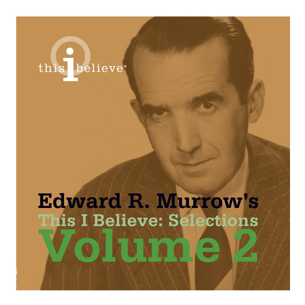 Edward R. Murrows's This I Believe: Selections Vol. 2