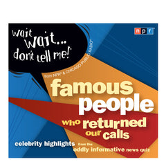 Wait Wait...Don't Tell Me!: Famous People Who Returned Our Calls
