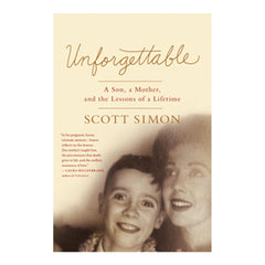 Unforgettable: A Son, A Mother, and the Lessons of a Lifetime