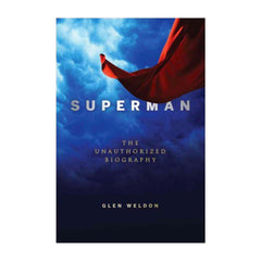 Superman: The Unauthorized Biography by Glen Weldon