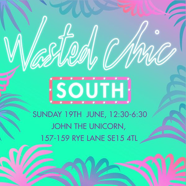 Sunday 19th June - Wasted Chic Pop Up Shop