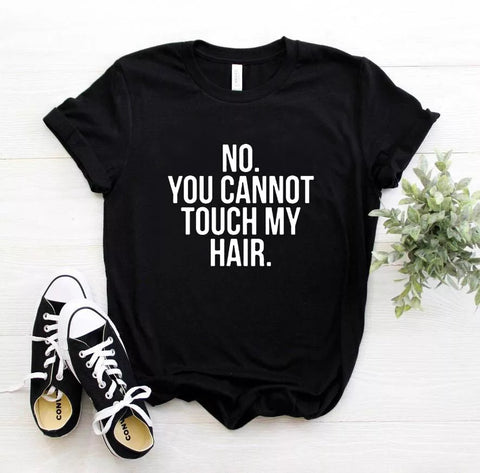 No you can't touch my hair - t-shirt