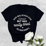 SHE BELIEVED SHE COULD BUT WAS REALLY TIRED SO SHE DIDN'T T-Shirt