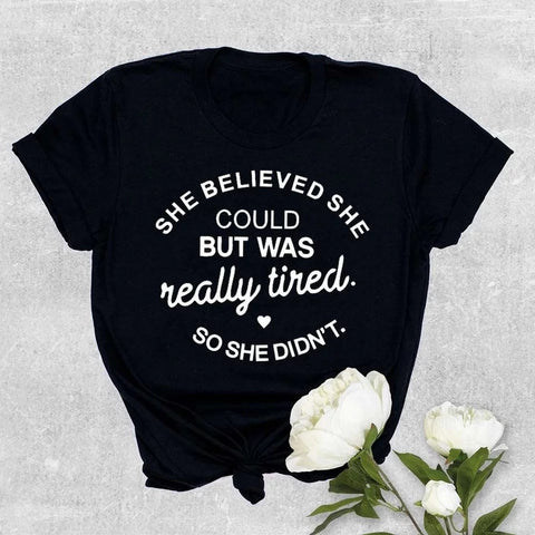 SHE BELIEVED SHE COULD BUT WAS REALLY TIRED SO SHE DIDN'T T Shirt - casual T-shirt medium